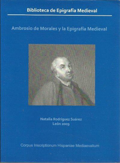 Ambrosio de Morales y la epigrafía medieval.