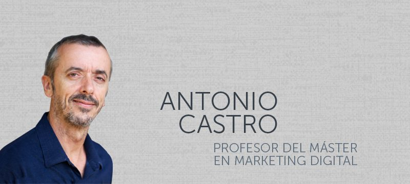 Entrevista a Antonio Castro, profesor del Máster en Marketing Digital