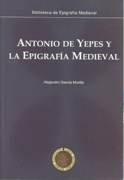 Antonio de Yepes y la epigrafía medieval.