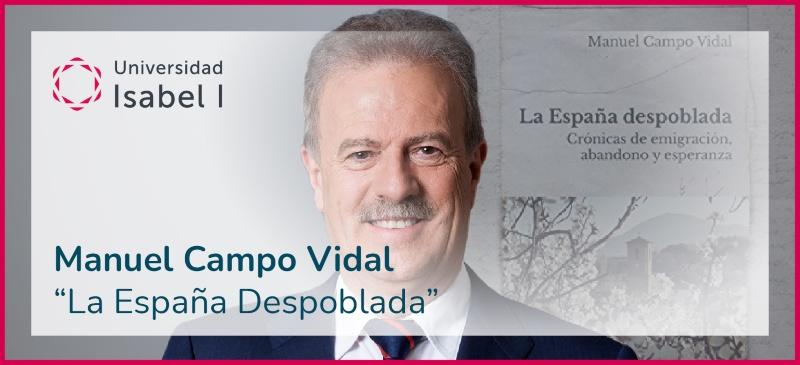 Manuel Campo Vidal presenta su libro 'La España Despoblada' en la Universidad Isabel I