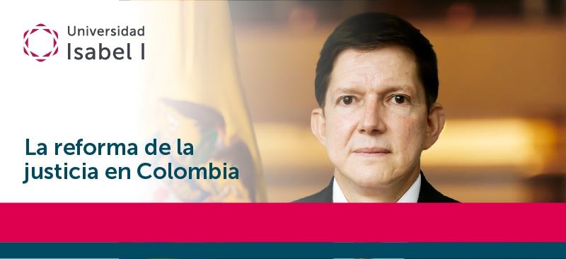 Ministro de justicia de Colombia ofrece un webinar en la Universidad Isabel I el 20 de abril sobre la reforma judicial en su país.